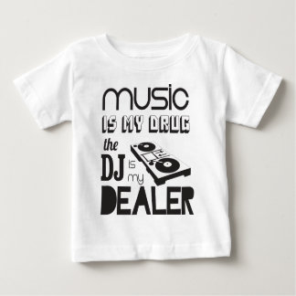 Music is my drug. The DJ is the dealer Baby T-Shirt