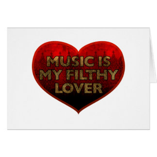 Music Is My Filthy Lover Card