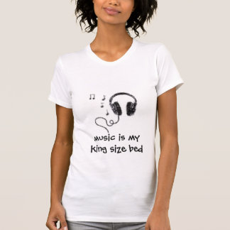 music is my king size bed T-Shirt