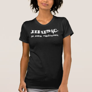 MUSIC, is MY religion T-Shirt