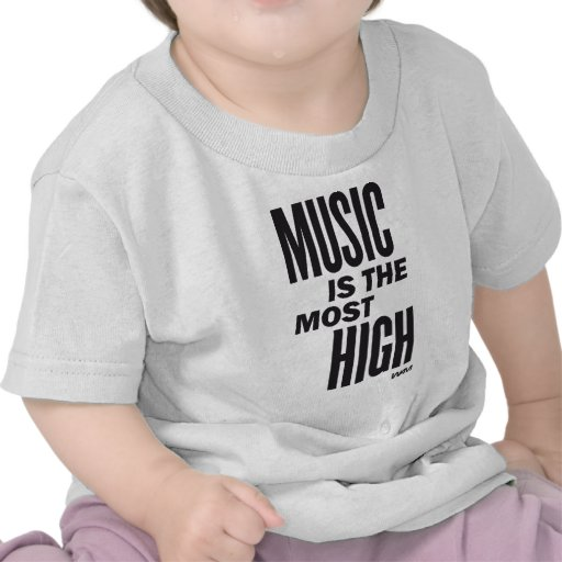 music is the most high tshirts