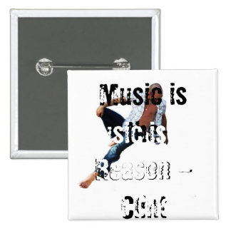 Music Is The Reason Pinback Button