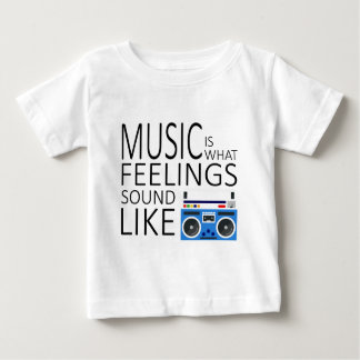 Music is what feeling sound like baby T-Shirt