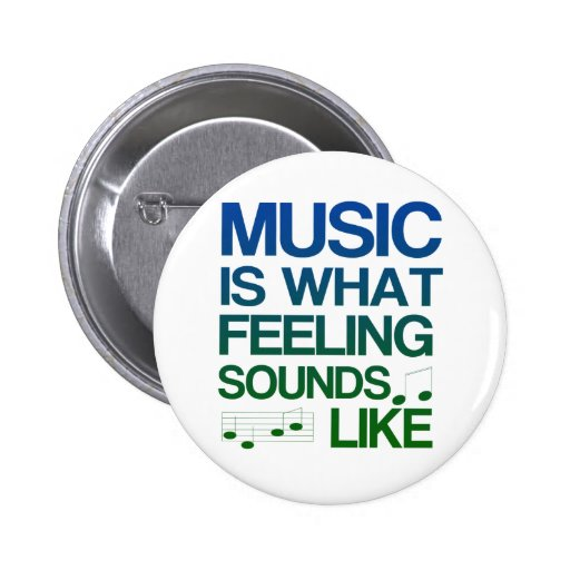 Music is What Feeling Sounds Like Quote Pinback Button