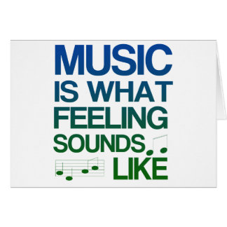 Music is What Feeling Sounds Like Quote Greeting Card