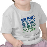 Music is What Feeling Sounds Like Quote T Shirt