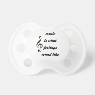 Music Is What Feelings Sound Like Pacifier