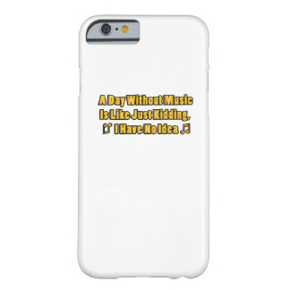Music lovers A Day Without Music Barely There iPhone 6 Case