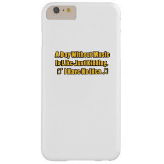 Music lovers A Day Without Music Barely There iPhone 6 Plus Case