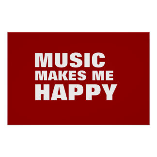 MUSIC MAKES ME HAPPY POSTER
