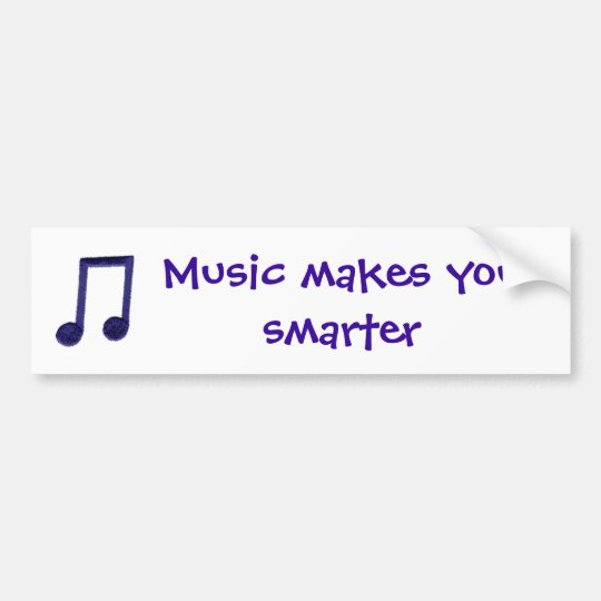 Music makes you smarter bumper sticker
