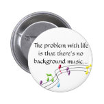 music-notes, The problem with life is that ther... Button
