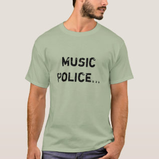 Music Police. T-Shirt at Zazzle