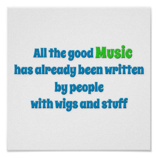 Music Quote - All the good music has already be … Poster