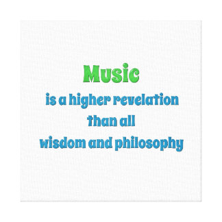 Music Quote - Music is a higher revelation than  … Canvas Print