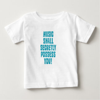 Music shall secretly possess you t-shirt