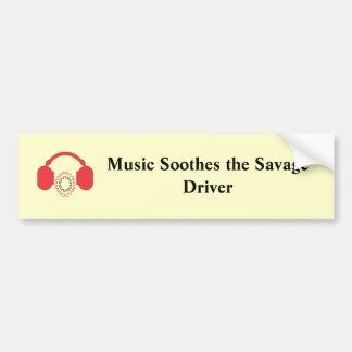 Music Soothes The Savage Driver Bumper Sticker