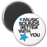 Music Sounds Better With You Fridge Magnets