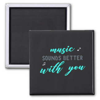 Music Sounds Better with you Magnet