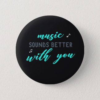 Music Sounds Better with you Pinback Button