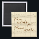 """Music Speaks Magnet<br><div class=""""desc"""">This pretty design features the sentiment,  &quot;When words fail,  music speaks&quot;,  on an almond toned sheet music look background.</div>"""