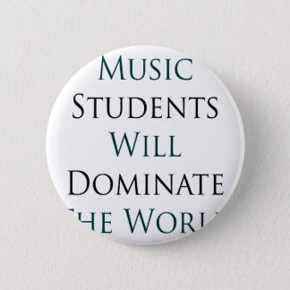 Music Students Will Dominate The World Button