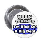 Music Teacher...Big Deal Pins