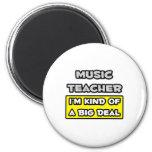 Music Teacher .. I'm Kind of a Big Deal 2 Inch Round Magnet