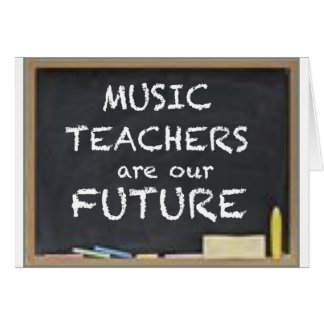 MUSIC TEACHERS ARE OUR FUTURE CARD
