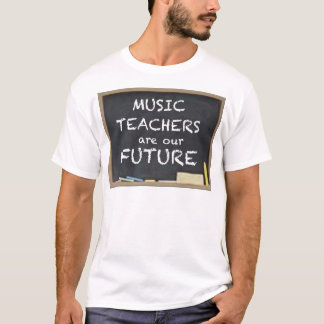 MUSIC TEACHERS ARE OUR FUTURE T-Shirt