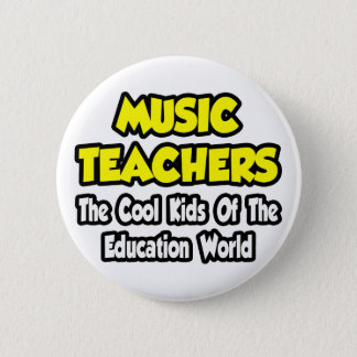 Music Teachers...Cool Kids of Edu World Pinback Button