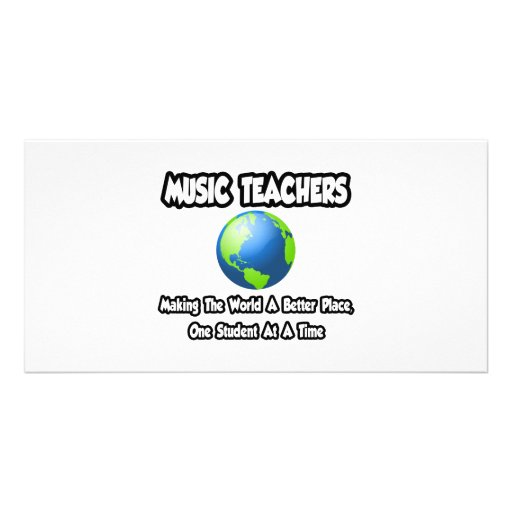 Music Teachers...Making the World a Better Place Photo Card Template