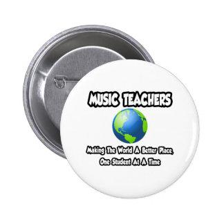 Music Teachers...Making the World a Better Place Pinback Button