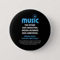 Music: The Other Non-addictive, Mood-altering… Pinback Button at Zazzle