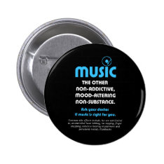 Music: The other non-addictive, mood-altering… Pinback Button at Zazzle