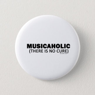 Musicaholic (There Is No Cure) Pinback Button