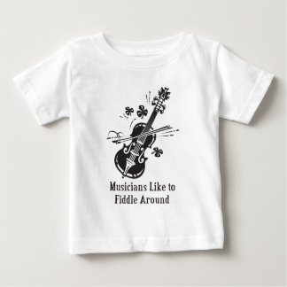 Musicians Like to Fiddle Around Baby T-Shirt