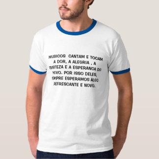 MUSICOS  CANTAM E TOCAM A DOR, A ALEGRIA , A T... T-SHIRT