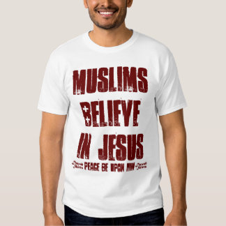 Muslims Believe in Jesus (pbuh) Shirt