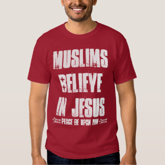 Muslims Believe in Jesus (pbuh) T-Shirt