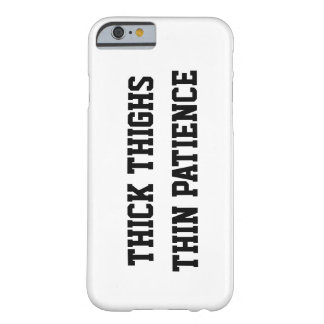 MUSLOS GRUESOS, PACIENCIA FINA FUNDA BARELY THERE iPhone 6