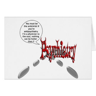 Must be the antichrist if you're antipsychiatry card