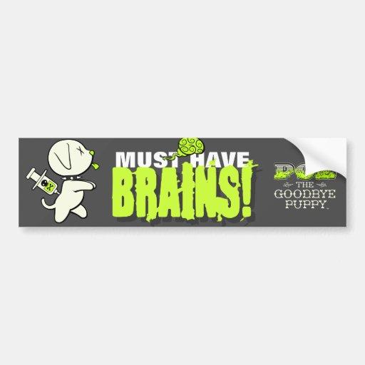 Must Have BRAINS! Bumper Sticker Car Bumper Sticker