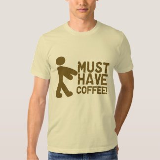 Must Have Coffee! Zombie T Shirt