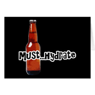 Must Hydrate Beer Bottle Greeting Card