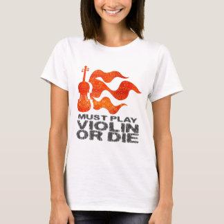 Must Play Violin or Die T-Shirt