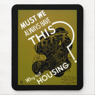 Must We Always HAve This? ~ Why Not Housing? Mouse Pad