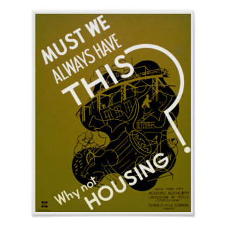 Must We Always Have This? ~ Why Not Housing? Poster