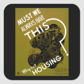 Must We Always Have This? ~ Why Not Housing? Square Sticker