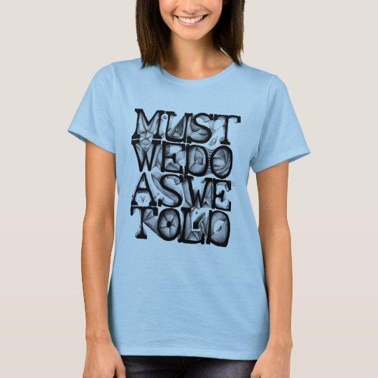 Must We Do As We Told Girls T-Shirt